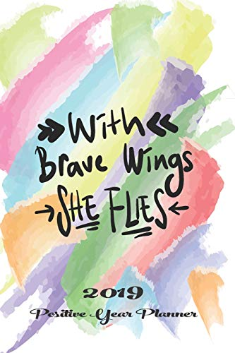 With Brave Wings She Flies 2019 Positive Year Planner: Journal Journeys Organise your time, track your goals & journal creative thoughts It's Going To Be A Good Year