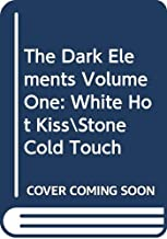 The Dark Elements Volume One: White Hot KissStone Cold Touch