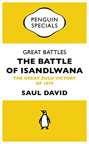 Great Battles: The Battle of Isandlwana: The Great Zulu Victory of 1879 (Penguin Specials) (English Edition)