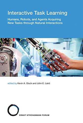 Interactive Task Learning: Humans, Robots, and Agents Acquiring New Tasks Through Natural Interactions