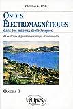 Ondes électromagnétiques dans les milieux diélectriques - Ondes 3, 44 exercices et problèmes corrigés et commentés