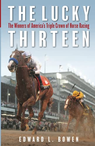 Compare Textbook Prices for The Lucky Thirteen: The Winners of America's Triple Crown of Horse Racing  ISBN 9781493059355 by Bowen, Edward