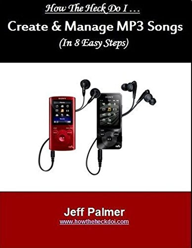 Create and Manage Mp3 Songs: In 8 Easy Steps (How The Heck Do I ... Book 1) (English Edition)
