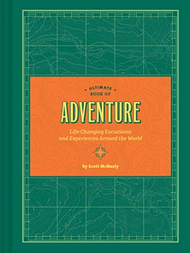 Ultimate Book of Adventure: Life-Changing Excursions and Experiences Around the World (Adventure Books, Adventure Ideas, Art Books)
