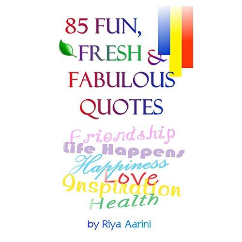 85 Fun, Fresh & Fabulous Quotes                   By:                                                                                                                                 Riya Aarini                               Narrated by:                                                                                                                                 Riya Aarini                      Length: 14 mins     Not rated yet     Overall 0.0