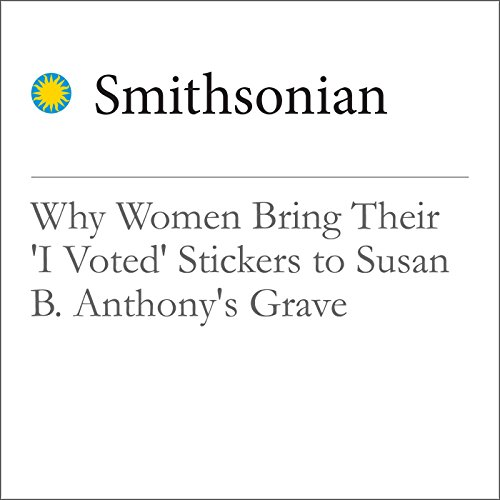 Why Women Bring Their 'I Voted' Stickers to Susan B. Anthony's Grave audiobook cover art