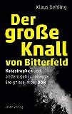 Der große Knall von Bitterfeld: Katastrophen und andere geheimnisvolle Ereignisse in der DDR