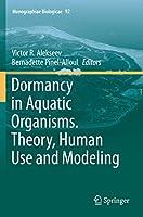 Dormancy in Aquatic Organisms. Theory, Human Use and Modeling (Monographiae Biologicae, 92)