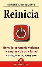 Reinicia: Borra lo aprendido y piensa la empresa de otra forma (Gestión del conocimiento) (Spanish Edition)