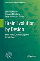 Brain Evolution by Design: From Neural Origin to Cognitive Architecture (Diversity and Commonality in Animals)