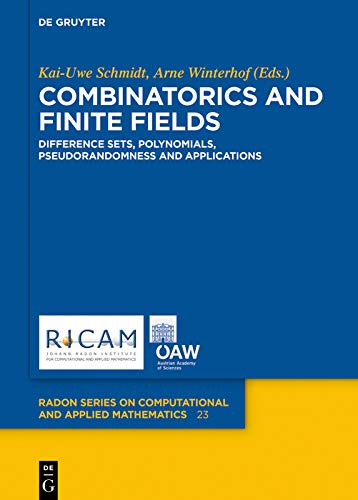 Combinatorics and Finite Fields: Difference Sets, Polynomials, Pseudorandomness and Applications (Radon Series on Computational and Applied Mathematics Book 23) (English Edition)