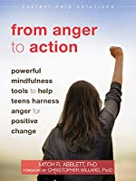 From Anger to Action: Powerful Mindfulness Tools to Help Teens Harness Anger for Positive Change (Instant Help Solutions)
