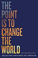 The Point Is to Change the World: Selected Writings of Andaiye (Black Critique)