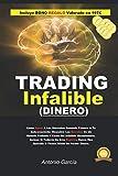 Trading Infalible: Cómo Ganar A Los Mercados Ganando A Tu Subconsciente. Descubre Los Secretos De Un Método Probado Y Cómo Ser Infalible Mentalmente, Incluso Si Nunca Has Operado O Temes Perder Dinero