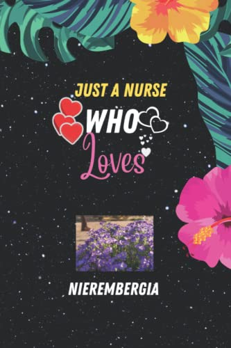 Just A Nurse Who Loves Nierembergia: Excellent Gifts For Nurse Nierembergia Notebook Girl , Lady, Boy, Woman, Dad, Teacher , And Man, Blank ... Birthday love for Nierembergia lover.
