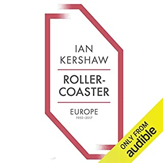 Rollercoaster     Europe, 1950-2017              By:                                                                                                                                 Ian Kershaw                               Narrated by:                                                                                                                                 Leighton Pugh                      Length: 26 hrs and 29 mins     39 ratings     Overall 4.5