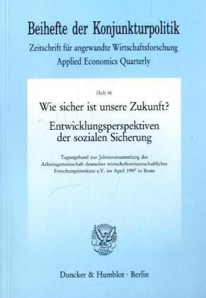 Wie sicher ist unsere Zukunft? Entwicklungsperspektiven der sozialen Sicherung. Tagungsband zur Jahresversammlung der Arbeitsgemeinschaft deutscher ... Bh Kopo 46) (Beihefte der Konjunkturpolitik)