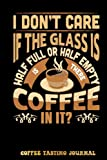 Is There Coffee In The Glass Coffee Tasting Journal: Coffee Notebook For Coffee Lovers, Diary, Handbook to Log, Track, and Rate Coffee | Special Black Cover
