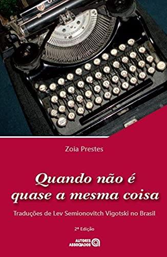 Quando Não É Quase A Mesma Coisa: Traduções De Lev Semionovitch Vigotski No Brasil