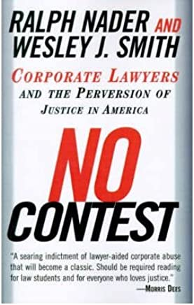 [(No Contest: Corporate Lawyers and the Perversion of Justice in America )] [Author: Ralph Nader] [Feb-1999]