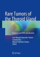 Rare Tumors of the Thyroid Gland: Diagnosis and WHO classification