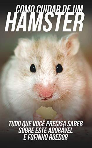 Como Cuidar de Um Hamster: Tudo Que Você Precisa Saber Sobre Este Adorável e Fofinho Roedor (Portuguese Edition)