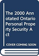 The 2000 Annotated Ontario Personal Property Security Act