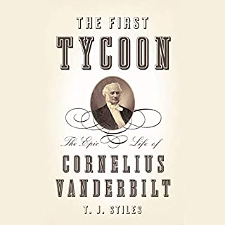 The First Tycoon     The Epic Life of Cornelius Vanderbilt              By:                                                                                                                                 T.J. Stiles                               Narrated by:                                                                                                                                 Mark Deakins                      Length: 28 hrs and 45 mins     866 ratings     Overall 4.3