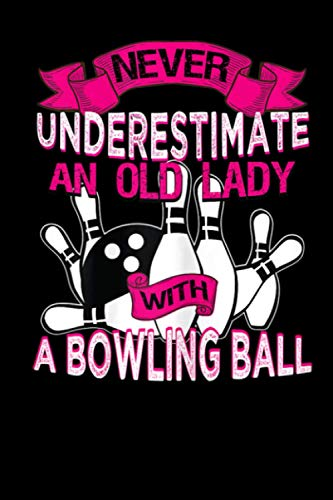 Never Underestimate An Old Lady with a Bowling Ball: Never Underestimate An Old Lady Bowling Ball Grandma Gifts Journal/Notebook Blank Lined Ruled 6x9 120 Pages