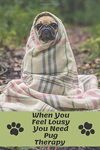When You Feel Lousy You Need Pug Therapy: Cute Dog Lovers/Note/Journal. Love Pugs. Doug the Pug. Fantasy Notebook. Wide Blank Lined Workbook. Perfect ... Cute Animals. Puppy Dogs.