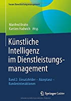 Kuenstliche Intelligenz im Dienstleistungsmanagement: Band 2: Einsatzfelder – Akzeptanz – Kundeninteraktionen (Forum Dienstleistungsmanagement)
