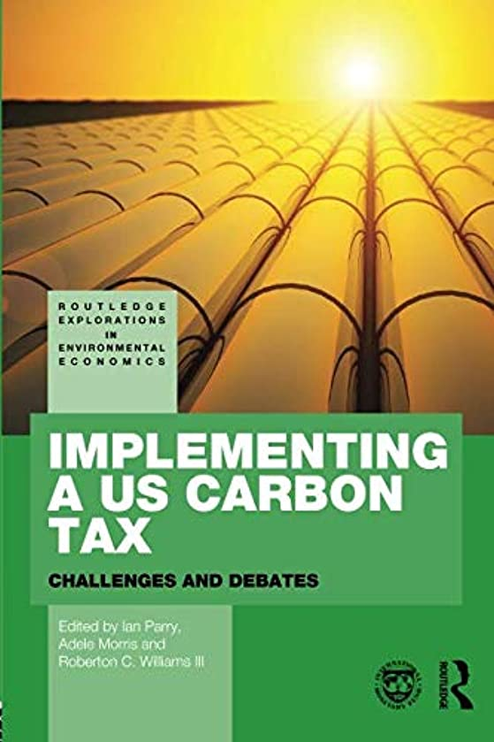 Implementing a US Carbon Tax (Routledge Explorations in Environmental Economics)