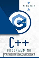 C++ Programming: A Step-By-Step Beginner's Guide to Learn the Fundamentals of a Multi-Paradigm Programming Language and Begin to Manage Data Including ... Work on Your First Program (Computer Science) Paperback