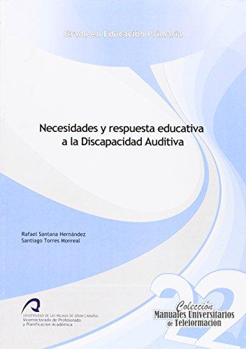 Necesidades y respuesta educativa a la Discapacidad Auditiva (Manuales Universitarios de Teleformación: Grado en Educación Primaria)