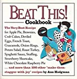 Beat This! Cookbook/the Very Best Recipe for Apple Pie, Brownies, Crab Cakes, Deviled Eggs, French Toast, Guacamole, Onion Rings, Potato Salad, Roast
