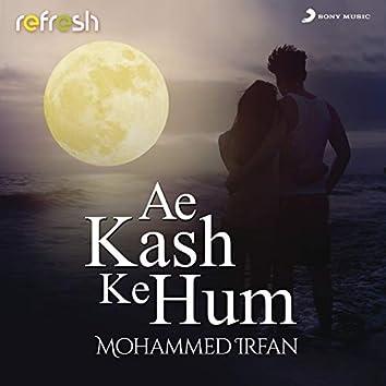Ae Kash Ke Hum (Refresh Version)