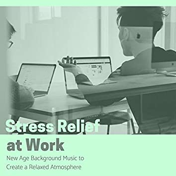 Stress Relief at Work: New Age Background Music to Create a Relaxed Atmosphere