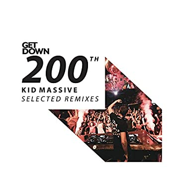 Get Down 200th - Kid Massive Selected Remixes