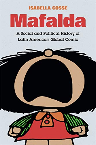 Mafalda: A Social and Political History of Latin America's Global Comic (Latin America in Translation) (English Edition)