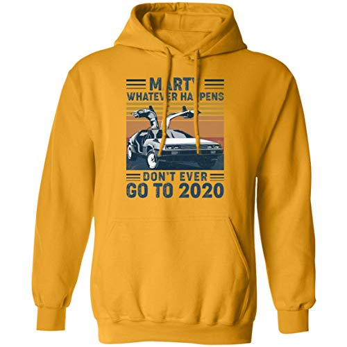 Adults Marty Whatever Happens Don't Ever Go to 2020 Hoodie, Choice of Colors, S to 3XL