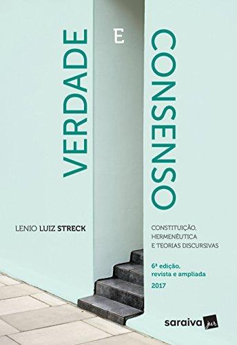 Verdade e consenso: Constituição, hermenêutica e teorias discursivas - 6ª edição de 2017