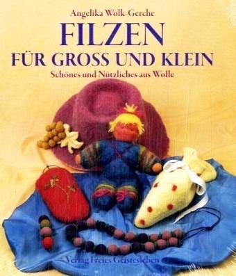 Filzen für gross und klein: Schönes und Nützliches aus Wolle (Hobby + Werken) [5. illustrierte Auflage]