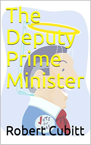 Book: The Deputy Prime Minister by Robert Cubitt