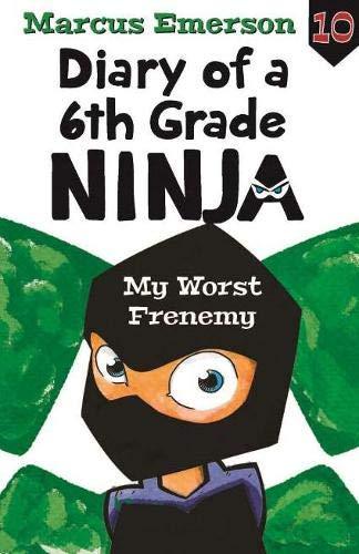 My Worst Frenemy: Diary of a 6th Grade Ninja Book 10