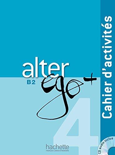 Alter Ego+ B2. Ejercicios (+ CD): Cahier d'activites + CD audio B2: Vol. 4