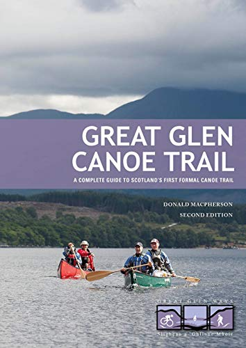 Great Glen Canoe Trail: A complete guide to Scotland's first formal canoe trail