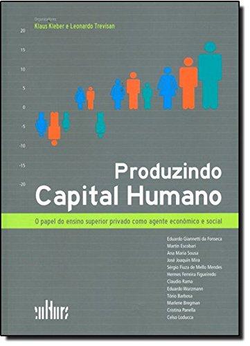Produzindo Capital Humano. O Papel do Ensino Superior Privado Como Agente Econômico e Social (Em Portuguese do Brasil)