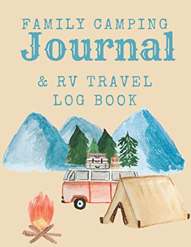 Family camping journal & RV travel log book: Journal your best camping moments, Log your best tent caravan and RV campsites