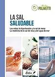 La sal saludable: Los mitos: la hipertensión y la sal del mesa. La medicina de la sal de roca y del agua de mar.