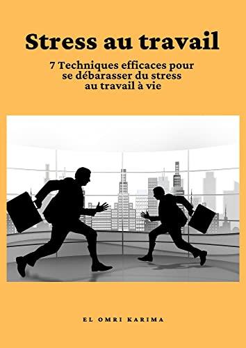 Couverture du livre stress au travail: 7 techniques efficace pour se débarrasser du stress au travail à vie